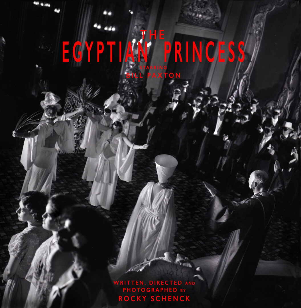 The Egyptian Princess, a short film written, directed and photographed by Rocky Schenck, starring Bill Paxton.  Produced by Rocky Schenck and Bill Paxton.